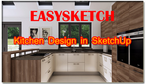 3d Kitchen Design Made Easy With Easysketch Sketchup Extension Sketchup Lovers